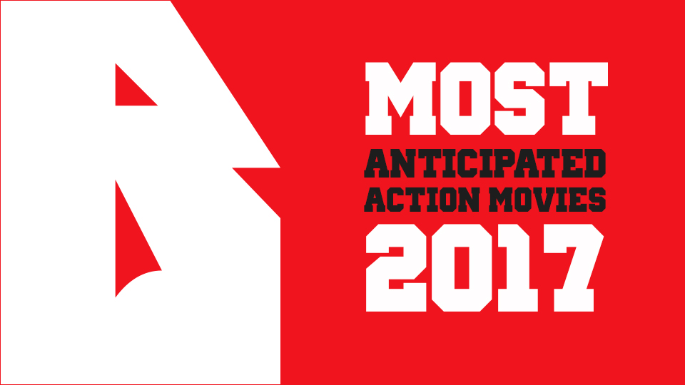 The Most Anticipated Action Movies 2017